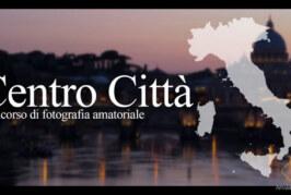 Concorso Fotografico Centro Città – Scadenza 31 Ottobre 2015