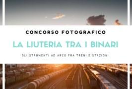 La liuteria tra i binari – Gli strumenti ad arco tra treni e stazioni – Scadenza 30 Novembre 2016