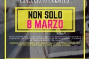 Concorso Fotografico Non solo 8 marzo – Scadenza 01 Marzo 2017