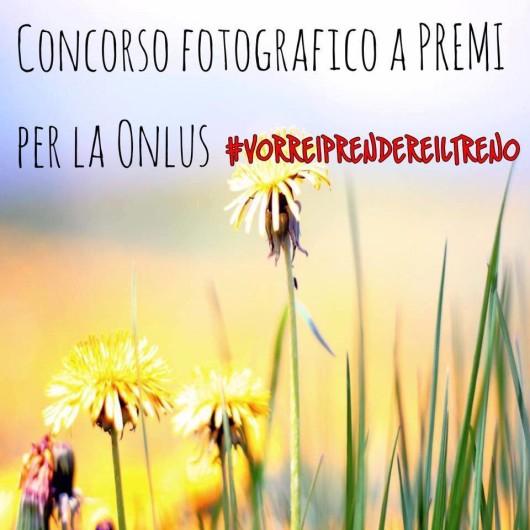 Concorso fotografico A PREMI per la Onlus # vorreiprendereiltreno