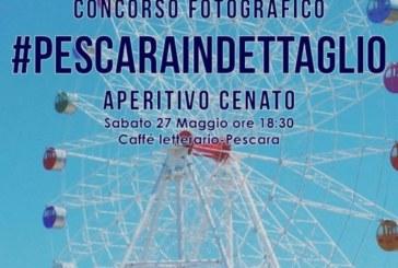 #Pescaraindettaglio – Scadenza 24 Maggio 2017